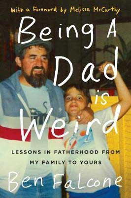 Being A Dad Is Weird by Ben Falcone book cover with old photograph of a bearded dad and his son showing his arm muscle