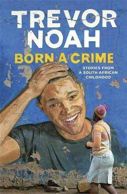Born A Crime by Trevor Noah book cover with woman looking at urban art-like mural of Trevor Noah