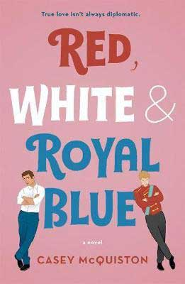 Red, White, and Royal Blue by Casey McQuiston book cover with young American guy leaning on the word blue across from the Prince of Wales