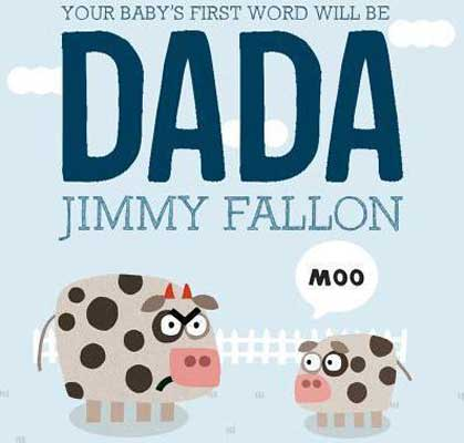 Picture books for dad, Your Baby's First Word Will Be Dada by Jimmy Fallon book cover with big cartoon cow looking angrily at little baby cartoon cow