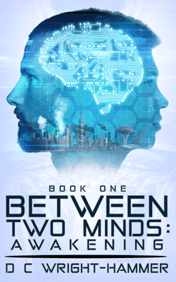 New Sci-Fi Series: Between Two Minds Awakening by D C Wright-Hammer book cover