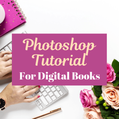 Photoshop Tutorial for Digital Books and Book Bloggers