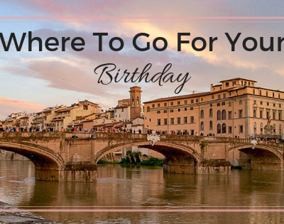 9 Wanderlust-Inspired Destinations For Your Birthday Vacation