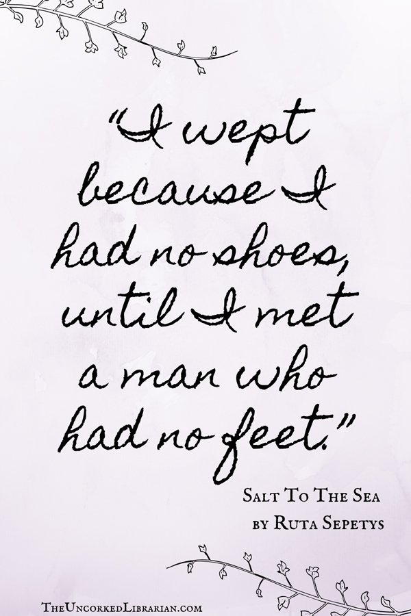 "Salt To The Sea Ruta Sepetys Quote, ""I wept because I had no shoes, until I met a man who had no feet."""
