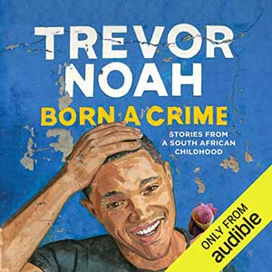 Born A Crime By Trevor Noah audiobook cover with picture of Trevor Noah, a young Black man