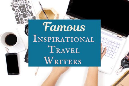 Famous Travel Writers Who Inspire