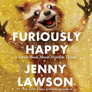Furiously Happy By Jenny Lawson Audiobook book cover with wild raccoon with arms wide open and big eyes