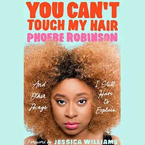 You Can't Touch My Hair by Phoebe Robinson book cover with picture of Phoebe Robinson, a Black woman, from the neck up