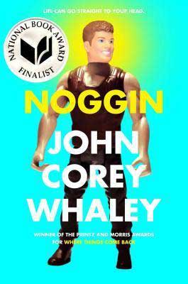 Young Adult Beach Reads, Noggin by John Corey Whaley book cover with action figure like Ken-doll man with muscles
