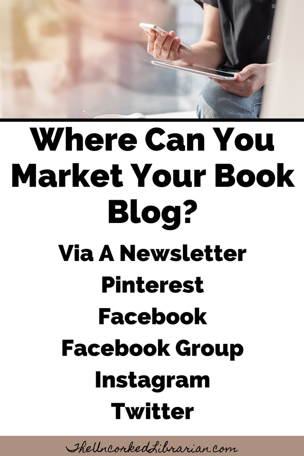 Blogging About Books On Social Media with ideas such as a newsletter, Pinterest, Facebook, Facebook Group, Instagram, and Twitter