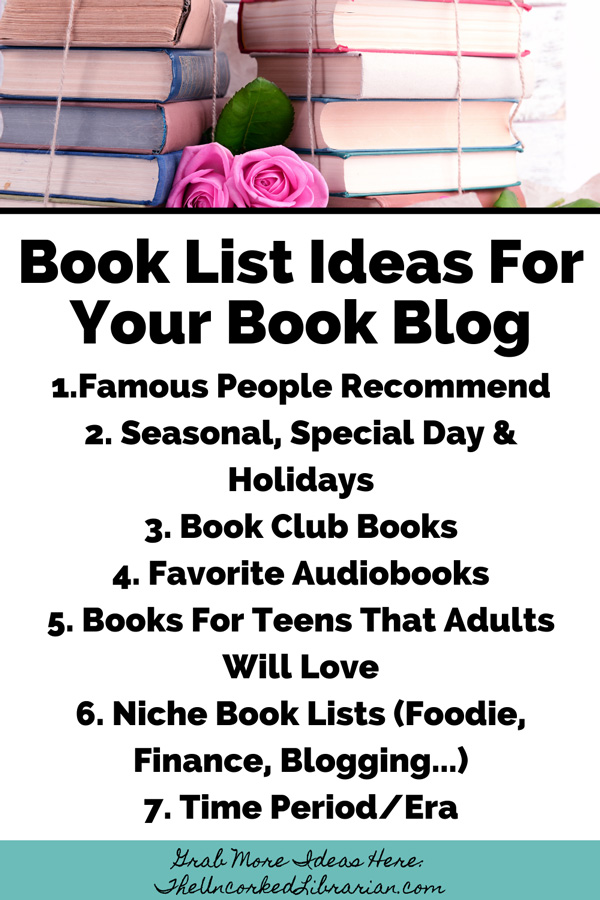 Book Blog Ideas For Book Lists Pinterest Pin with book blog post ideas like Famous People Recommend, Seasonal, Special Day & Holidays, Book Club Books, Favorite Audiobooks, Books For Teens That Adults Will Love, Niche Book Lists (Foodie, Finance, Blogging...),Time Period/Era