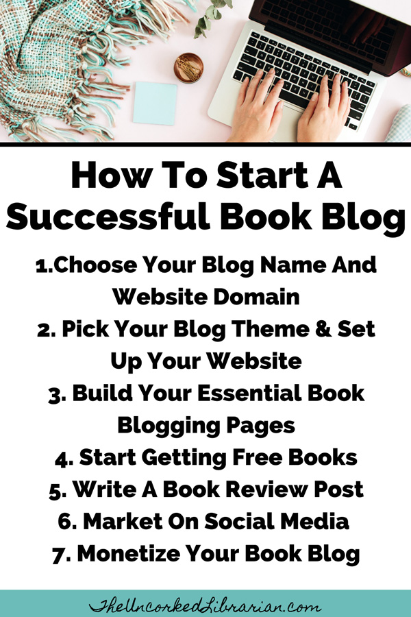 How To Start A Successful Book Blog 7 Steps Pinterest pin: 1. Choose Your Blog Name And Domain 2. Pick Your Blog Theme & Set Up Your Website 3. Build Your Book Blogging Pages Such  4. Start Reading Books And Requesting Free Titles From Professional Reviewing Databases 5. Write Your First Book Review Posts 6. Market on Social Media 7. Monetize Your Book Blog