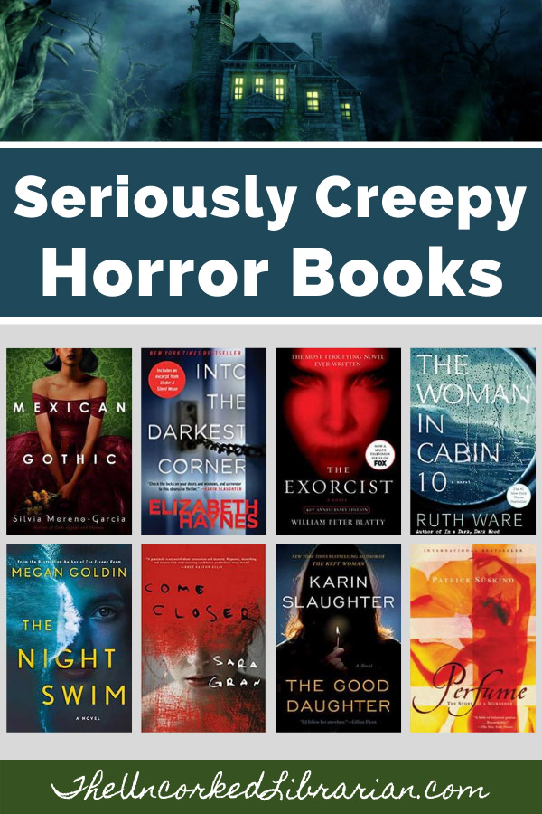 Scary Books For Adults Pinterest Pin with book covers for The Woman in Cabin 10 by Ruth Ware, The Exorcist by William Beatty, Into The Darkest Corner by Elizabeth Haynes, Mexican Gothic by Silvia Moreno-Garcia, The Night Swim by Megan Goldin, Come Closer by Sara Gran, The Good Daughter by Karin Slaughter, and Perfume by Patrick Suskind