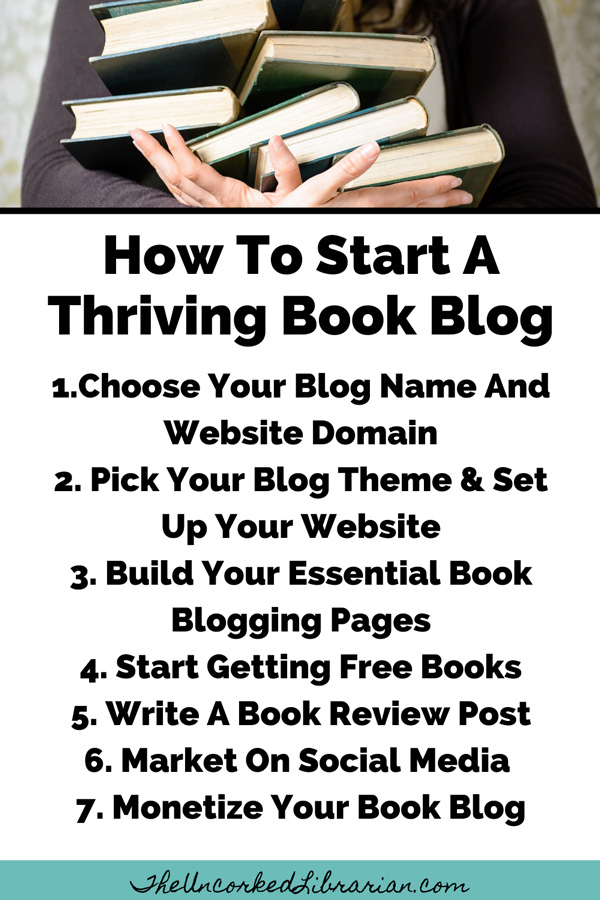 Starting A Book Blog The Right Way Book Blogging Guide Pinterest Pin with 7 steps 1. Choose Your Blog Name And Domain 2. Pick Your Blog Theme and Set Up Your Website 3. Build Your Book Blogging Pages 4. Start Reading Books And Requesting Free Titles From Professional Reviewing Databases 5. Write Your First Book Review Posts 6. Market on Social Media 7. Monetize Your Book Blog