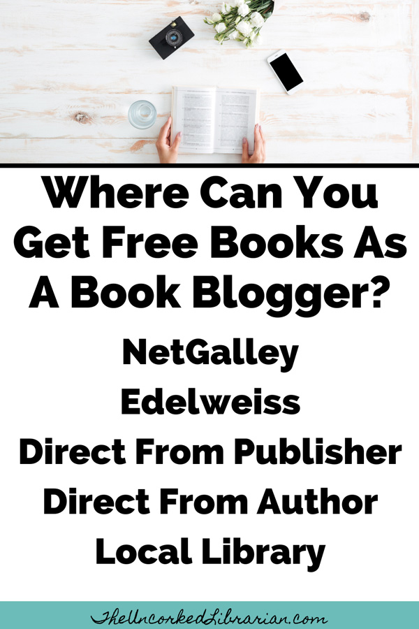 Where Can You Get Free Books As A Book Blogger Pinterest Pin with suggestions for NetGalley, Edelweiss, Publisher, Author, Library