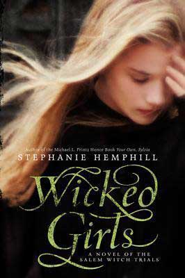 Wicked Girls: A Novel of the Salem Witch Trials By Stephanie Hemphill