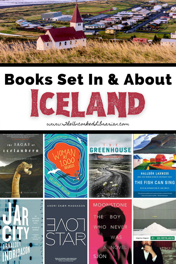Best Books Set In Iceland and Books About Iceland Pinterest Pin with Iceland book covers for The Sagas of Icelanders, Woman at 1000 Degrees, The Greenhouse, The Fish Can Sing, Jar City, LoveStar, The Boy Who Never Was, and 101 Reykjvik