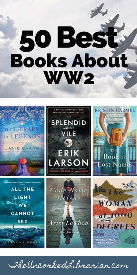 Books About WW2 Fiction and Nonfiction Pinterest Pin with book covers for The Library of Legends, The Splendid and the Vile, The Book Of Lost Names, The Woman at 1,000 Degrees, Code Name Helene, and All The Light We Cannot See