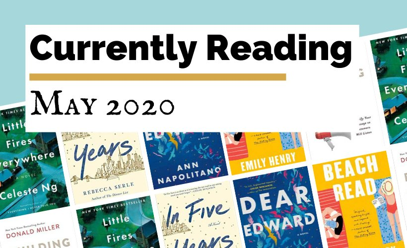 Currently Reading May 2020 Reading List with book covers for In Five Years, Beach Read, Dear Edward, Little Fires Everywhere, Building A StoryBrand, and Daisy Jones & The Six