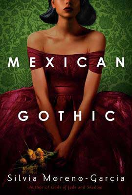 Gothic horror 2020 books, Mexican Gothic by Silvia Moreno-Garcia book cover with Mexican woman wearing a maroon dress holding flowers
