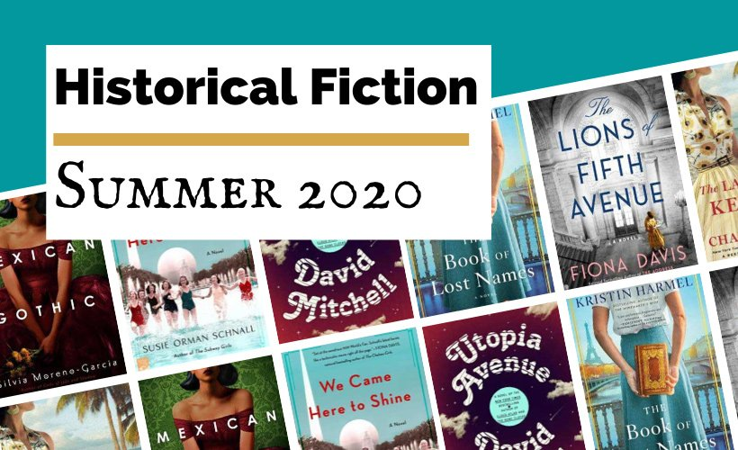 Most Anticipated Summer 2020 Historical Fiction Releases blog post cover with book covers for Mexican Gothic, The Lions of Fifth Avenue, We Came to Shine, The Book of Names, Utopia Avenue, and The Last Train to Key West