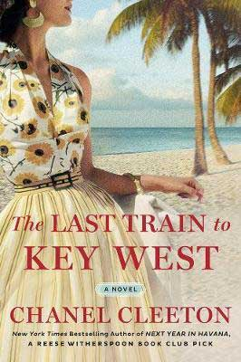 The Last Train To Key West by Chanel Cleeton book cover with woman wearing a yellow sunflower dress on the beach with palm trees