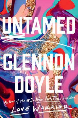 LGBTQ+ nonfiction that will make you think, Untamed by Glennon Doyle colorful book cover with turquoise, red, gold glitter, and pinks swirled around