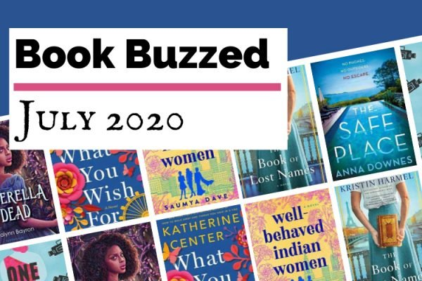 Most Anticipated July 2020 Book Releases blog post cover with book covers for Cinderella is Dead, What You Wish For, Well-Behaved Indian Women, The Safe Place, The Book Of Names, and One To Watch
