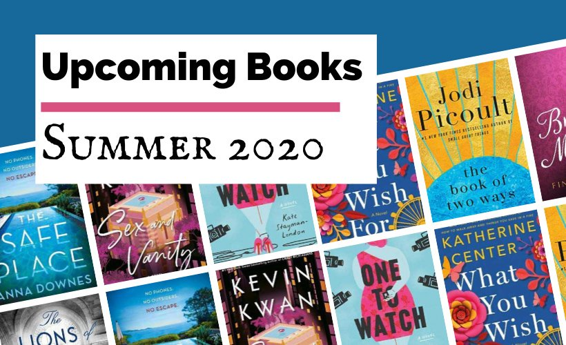 Most Anticipated Summer 2020 Book Releases blog post cover with book covers for One To Watch, What You Wish For, The Book of Two Ways, Brontes Mistress, Sex and Vanity, The Safe Place, and The Lions of Fifth Avenue