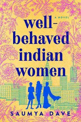 Well-Behaved Indian Women by Saumya Dave book cover with NYC in green, yellow and pink and three shadows of women in blue