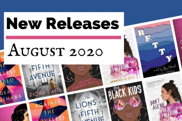 August 2020 Book Releases blog post cover with book covers for Bronte's Mistress by Finola Austin, The Lions Of Fifth Avenue by Fiona Davis, Betty, Don't Ask Me Where I'm From by Jennifer De Leon, and The Black Kids by Christina Hammonds Reid