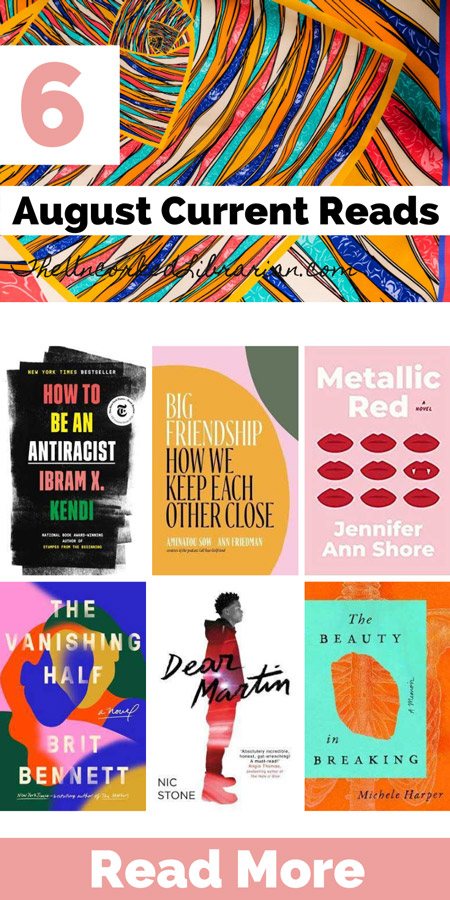 Currently Reading August 2020 Mini Book Reviews with book covers for Metallic Red, How To Be An Antiracist, The Vanishing Half, Dear Martin, Big Friendship, and The Beauty In Breaking