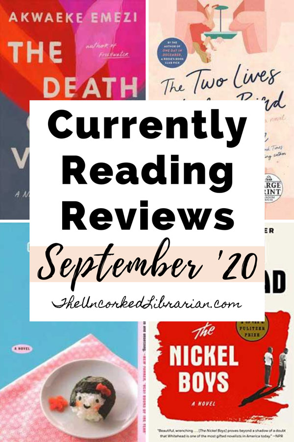 Currently Reading September 2020 book reviews Pinterest pin with book covers for The Death of Vivek Oji, The Two Lives of Lydia Bird, Convenience Store Woman, The Vegetarian, The Nickel Boys, and The Boy, The Mole, The Fox, and The Horse