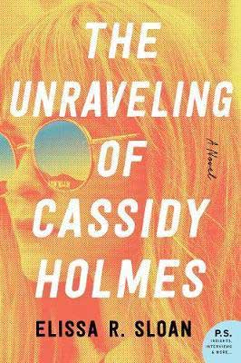 Fiction releasing fall 2020, The Unraveling of Cassidy Holmes by Elissa R. Sloan orange and yellow book cover with woman's face wearing sunglasses