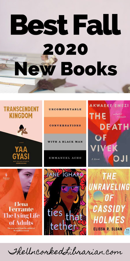 Best Fall 2020 Book Releases Pinterest Pin Cover with book covers for Transcendent Kingdom, Uncomfortable Conversations With A Black Man, The Death of Vivek Oji, The Lying Life of Adults, Ties That Tether, and The Unraveling of Cassidy Holmes