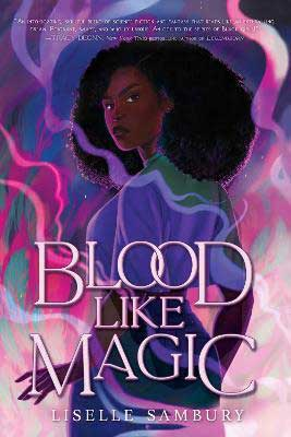Blood Like Magic by Liselle Sambury book cover with young Black woman and swirls of purple and pink smoke