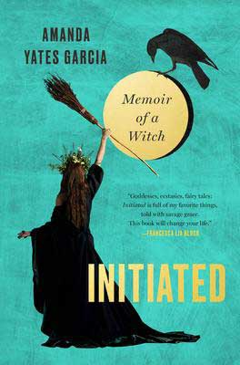 Initiated by Amanda Yates Garcia book cover with woman holding broom up to moon wearing black robes