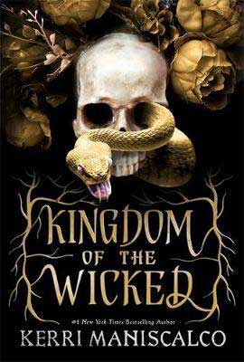 Kingdom Of The Wicked by Kerri Maniscalco book cover with snake coming out of a skull