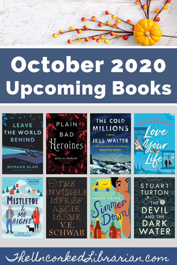 Most-Anticipated October 2020 Book Releases Pinterest Pin with book covers with Leave The World Behind, The Cold Millions, Simmer Down, Love Your Life, The Invisible Life of Addie Larue, Mistletoe and Mr. Right, Plain Bad Heroines, The Devil and the Dark Water, The Invisible Life of Addie LaRue