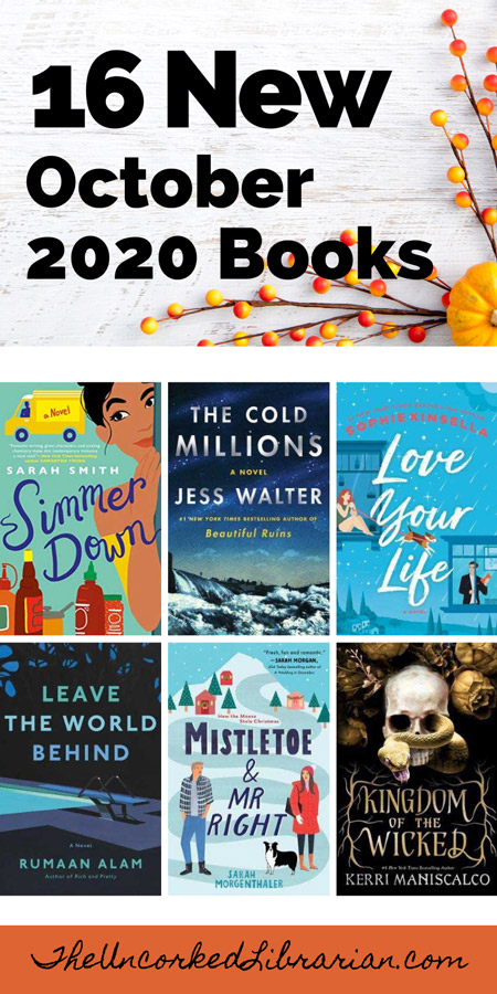 October 2020 book releases to read Pinterest Pin with book covers with Leave The World Behind, The Cold Millions, Simmer Down, Love Your Life, The Invisible Life of Addie LaRue, Mistletoe and Mr. Right, and Kingdom of the Wicked