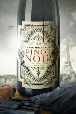 November 2020 WWII historical fiction book release, Pinot Noir by Mads Molnar III book cover with bottle of Pinot Noir