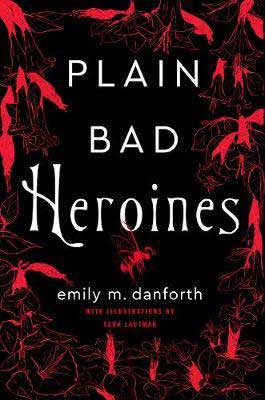 Plain Bad Heroines by Emily M. Danforth red and black book cover