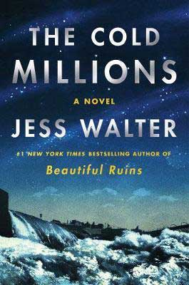 October 2020 historical fiction book release, The Cold Millions by Jess Walter book cover with damn and snow