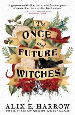 The Once Future Witches by Alix E. Harrow book cover with banner, red flowers, and black bird in green branches