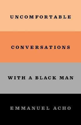 Nonfiction November 2020 book release, Uncomfortable Conversations With A Black Man by Emmanuel Acho book cover with orange, black and gray stripes