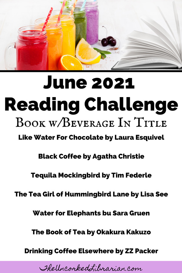 June Reading Challenge 2021 with book suggestions for a 'book with a beverage in title' like Like Water For Chocolate by Laura Esquivel, Black Coffee by Agatha Christie, Tequila Mockingbird by Tim Federle, The Tea Girl of Hummingbird Lane by Lisa See, Water for Elephants bu Sara Gruen, The Book of Tea by Okakura Kakuzo, Drinking Coffee Elsewhere by ZZ Packer