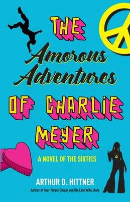 The Amorous Adventures Of Charlie Meyer by Arthur D. Hittner turquoise book cover with heart and peace sign