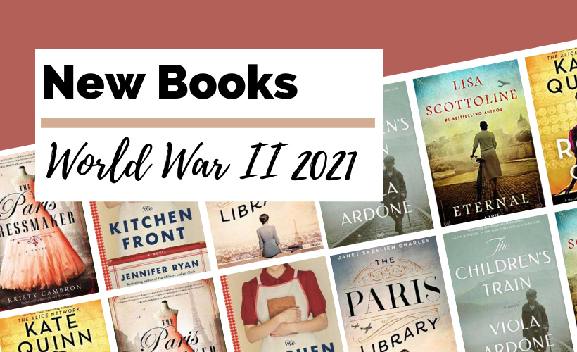 2021 World War 2 Book Releases with book covers The Paris Dressmaker by Kristy Cambron, The Kitchen Front by Jennifer Ryan, The Paris Library by Janet Skeslien Charles, The Children's Train by Viola Ardone, Eternal by Lisa Scottoline, and The Rose Code by Kate Quinn