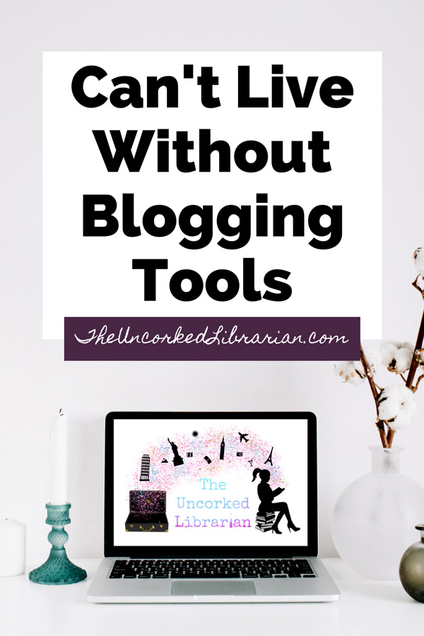Cannot Live Without Blogging Resources and Tools Pinterest Pin with laptop with The Uncorked Librarian logo