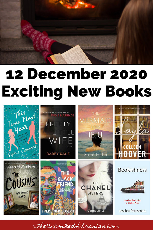 Diverse December 2020 Book Releases Pinterest Pin with book covers for Pretty Little Wife by Darby Kane, The Black Friend by Frederick Joseph, The Mermaid From Jeju by Sumi Hahn, The Chanel Sisters by Judithe Little, This Time Next Year by Sophie Cousens, Bookishness by Jessica Pressman, The Cousins by Laren M McManus, and Layla by Colleen Hoover